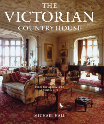 The Victorian Country House by Michael Hall.