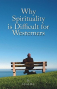 Why Spirituality is Difficult for Westerners
