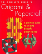 The Complete Guide to Origami & Papercraft