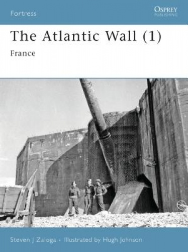 The Atlantic Wall (1): France (Fortress) by Steven J. Zaloga.