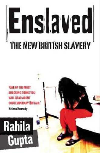 Enslaved: The New British Slavery by Rahila Gupta.