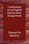 Confessions of an English Opium-Eater [Large Print]