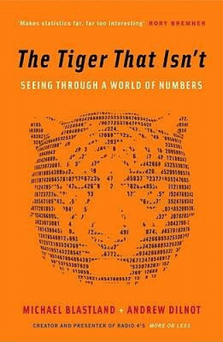 The Tiger That Isn't: Seeing Through a World of Numbers by Andrew Dilnot.