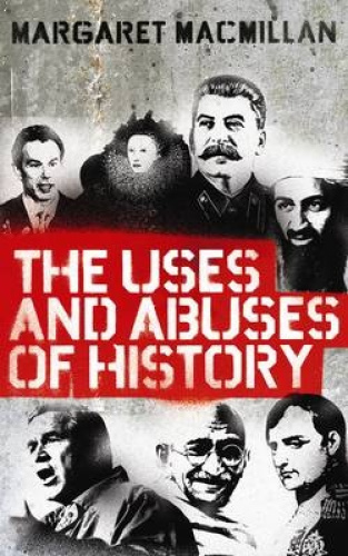 The Uses and Abuses of History. Margaret MacMillan.