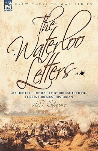 The Waterloo Letters: Accounts of the Battle by British Officers for Its
