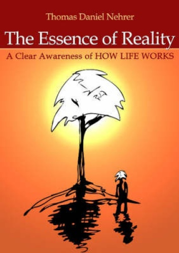 The Essence of Reality: A Clear Awareness of How Life Works.