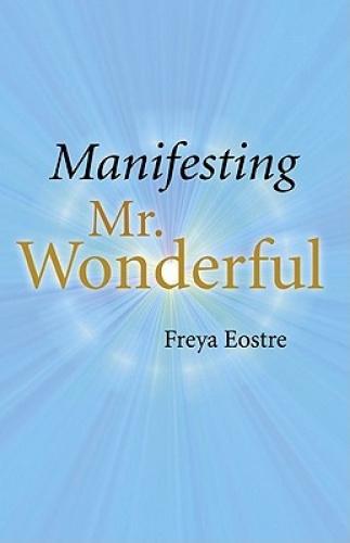 Manifesting Mr Wonderful by Freya Eostre.