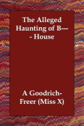 The Alleged Haunting of B---- House