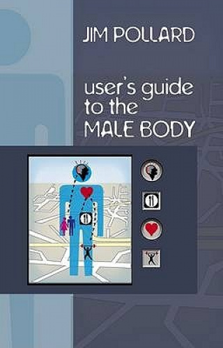 The User's Guide to the Male Body by Jim Pollard.