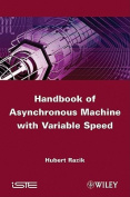 Handbook of Asynchronous Machines with Variable Speed