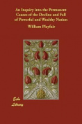 An Enquiry into the Permanent Causes of the Decline and Fall of Powerfull and Wealthy Nations