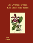 25 Orchids from the Flore Des Serres 1845-1876
