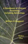 A Handbook of Climatic Treatment Including Balneology