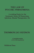 THE LAW OF PSYCHIC PHENOMENA. A Working Study for the Systematic Study Of Hypnotism, Spiritism, Mental Therapeutics, Etc