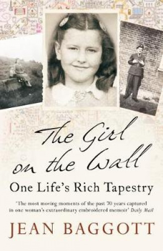 The Girl on the Wall: One Life's Rich Tapestry. Jean Baggott by Jean Baggott.