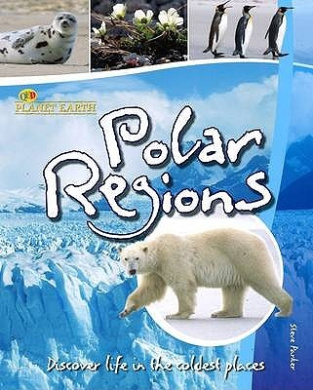 Polar Regions: Discover Life in the Coldest Places (Planet Earth)
