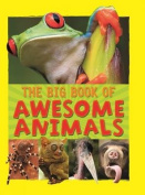 The Great Big Book Of  Awesome Animals