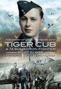 Tiger Cub: A 74 Squadron Fighter Pilot in World War II