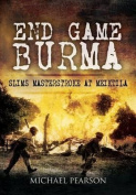 End Game Burma 1945