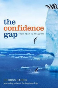The Confidence Gap. by Russ Harris