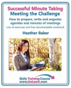 Successful Minute Taking - Meeting the Challenge; How to Prepare, Write and Organise Agendas and Minutes of Meetings