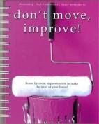 Don't Move, Improve!