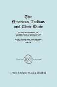 The American Indians and Their Music. (Facsimile of 1926 Edition).