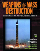 Weapons of Mass Destruction: An Encyclopedia of Worldwide Policy, Technology, and History; Volume I