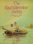 The Royal Watercolour Society: the First Fifty Years, 1805-1855