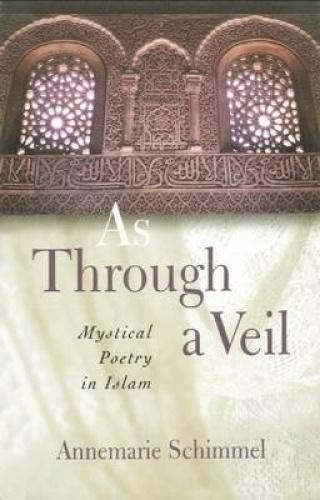 As Through a Veil: Mystical Poetry in Islam by Annemarie Schimmel.