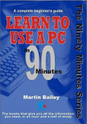 Learn to Use a Pc in 90 Minutes