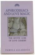 Aphrodisiacs and Love Magic