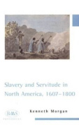 Slavery and Servitude in North America, 1607-1800 (British Association for American Studies