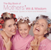 The Big Book of Mothers' Wit and Wisdom