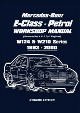 Mercedes-Benz E-Class - Petrol W124 and W210 Workshop Manual 1993-2000: Easy-to-follow Instructions Covering Service and Repair of  111 and 104 Petrol Engine