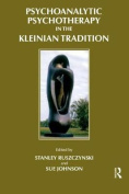 Psychoanalytic Psychotherapy in the Kleinian Tradition