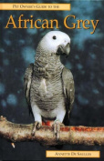 Pet Owner's Guide to the African Grey Parrot