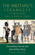 The Military's Strangest Campaigns & Characters