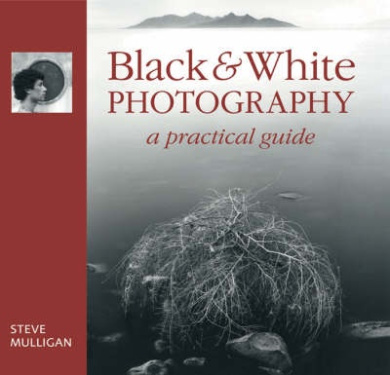 Black and White Photography: A Practical Guide