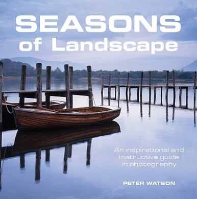 Seasons of Landscape: An Inspirational and Instructive Guide in Photography