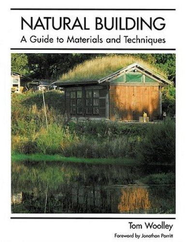 Natural Building: A Guide to Materials and Techniques by Tom Woolley.