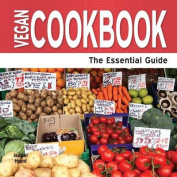 Vegan Cookbook - The Essential Guide