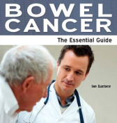 Bowel Cancer - The Essential Guide