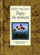 Seize the Day! Enjoy the Moment!