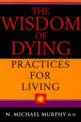 The Wisdom of Dying, Practices for Living