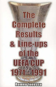 The Complete Results and Line-ups of the UEFA Cup 1971-1991