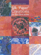 Silk Paper Creations for the Fibre Artist