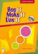 See it, Make it, Use it