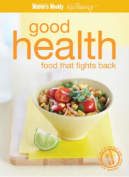 Wellbeing Healthy Eating - Food That Fights Back