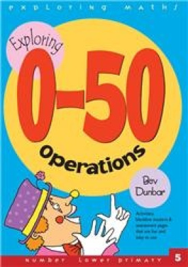 Exploring Maths: Exploring 0-50 Operations: Activities, Blackline Masters & Assessment Pages That are Fun and Easy to Use (Number lower primary)